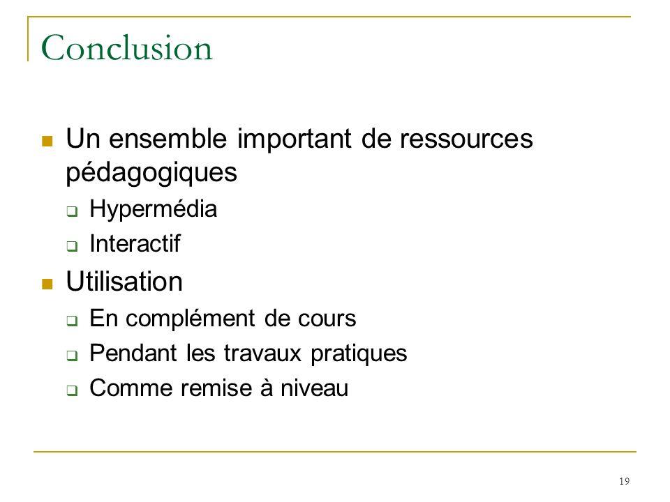 19 Conclusion Un ensemble important de ressources pédagogiques Hypermédia Interactif Utilisation En complément de cours Pendant les travaux pratiques Comme remise à niveau