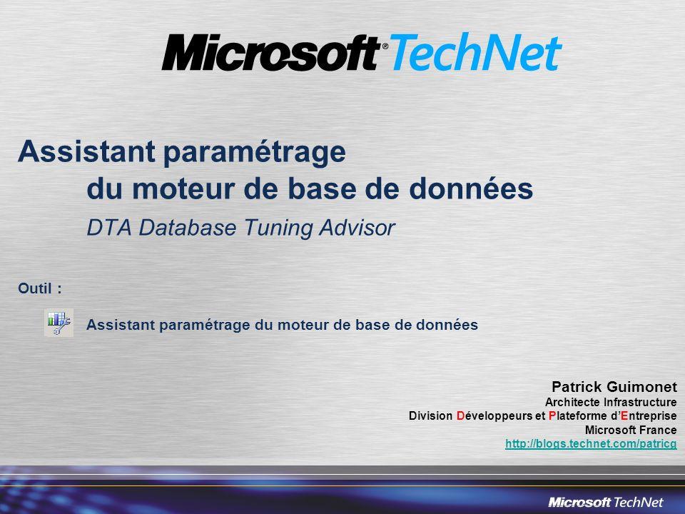 Assistant paramétrage du moteur de base de données DTA Database Tuning Advisor Outil : Assistant paramétrage du moteur de base de données Patrick Guim