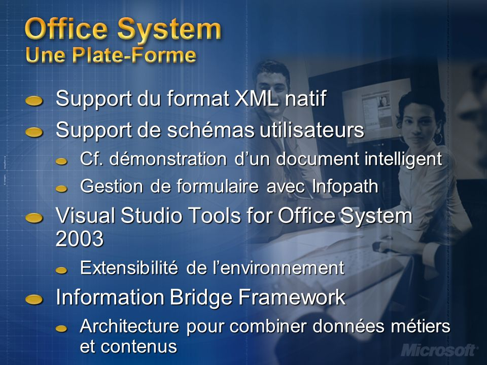 Office System Une Plate-Forme Support du format XML natif Support de schémas utilisateurs Cf.