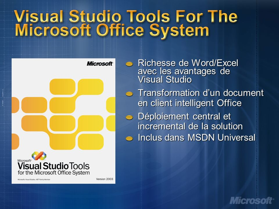 Richesse de Word/Excel avec les avantages de Visual Studio Transformation dun document en client intelligent Office Déploiement central et incremental de la solution Inclus dans MSDN Universal Visual Studio Tools For The Microsoft Office System