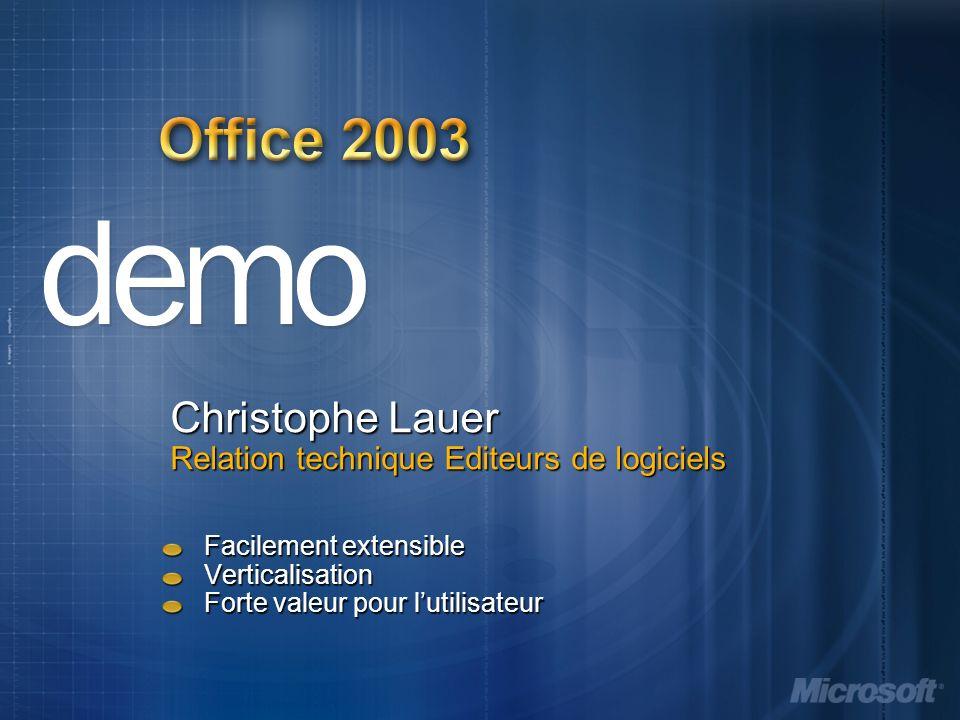 Office 2003 Christophe Lauer Relation technique Editeurs de logiciels Facilement extensible Verticalisation Forte valeur pour lutilisateur