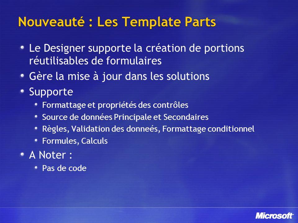 Nouveauté : Les Template Parts Le Designer supporte la création de portions réutilisables de formulaires Gère la mise à jour dans les solutions Suppor