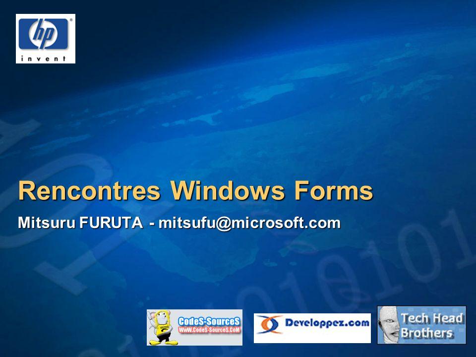 Rencontres Windows Forms Mitsuru FURUTA - mitsufu@microsoft.com