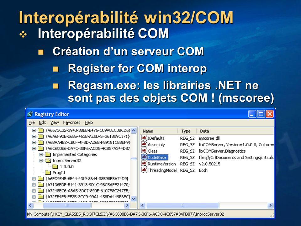 Interopérabilité win32/COM Interopérabilité COM Interopérabilité COM Création dun serveur COM Création dun serveur COM Register for COM interop Register for COM interop Regasm.exe: les librairies.NET ne sont pas des objets COM .