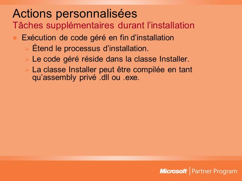 Actions personnalisées Tâches supplémentaires durant linstallation Exécution de code géré en fin dinstallation Étend le processus dinstallation.
