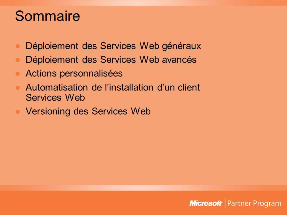 Sommaire Déploiement des Services Web généraux Déploiement des Services Web avancés Actions personnalisées Automatisation de linstallation dun client Services Web Versioning des Services Web