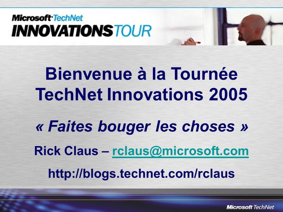 Bienvenue à la Tournée TechNet Innovations 2005 « Faites bouger les choses » Rick Claus – rclaus@microsoft.comrclaus@microsoft.com http://blogs.technet.com/rclaus