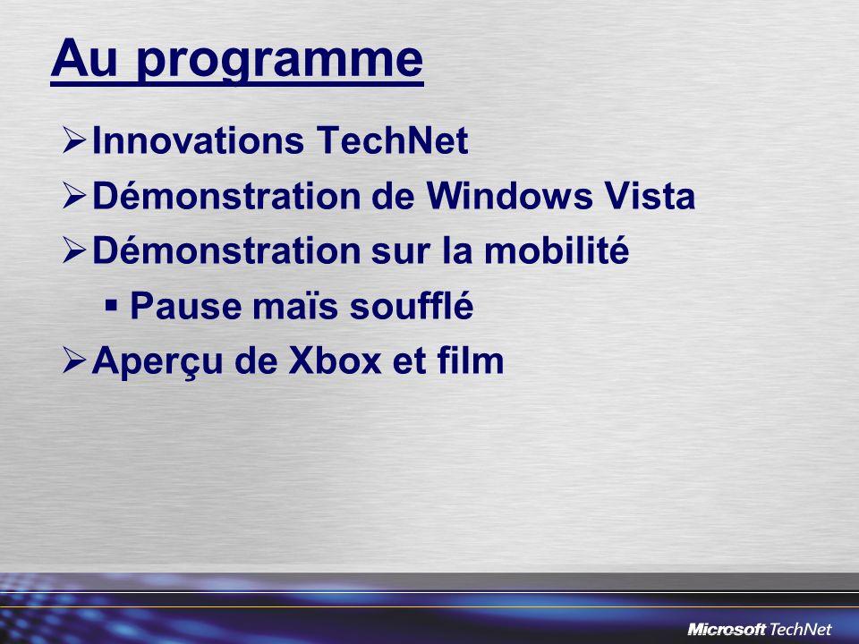 Au programme Innovations TechNet Démonstration de Windows Vista Démonstration sur la mobilité Pause maïs soufflé Aperçu de Xbox et film