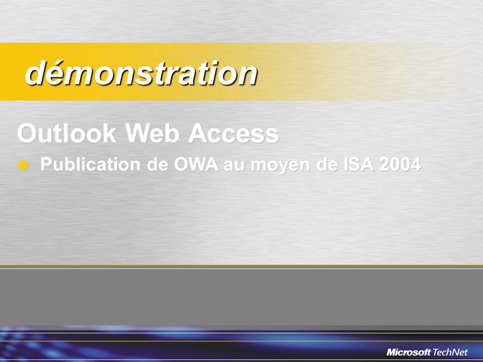 Outlook Web Access Publication de OWA au moyen de ISA 2004 Publication de OWA au moyen de ISA 2004 démonstration démonstration