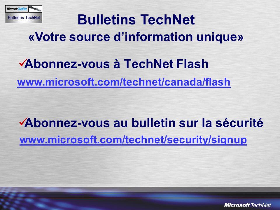 Abonnez-vous à TechNet Flash www.microsoft.com/technet/canada/flash Abonnez-vous au bulletin sur la sécurité Bulletins TechNet «Votre source dinformation unique» www.microsoft.com/technet/security/signup Bulletins TechNet