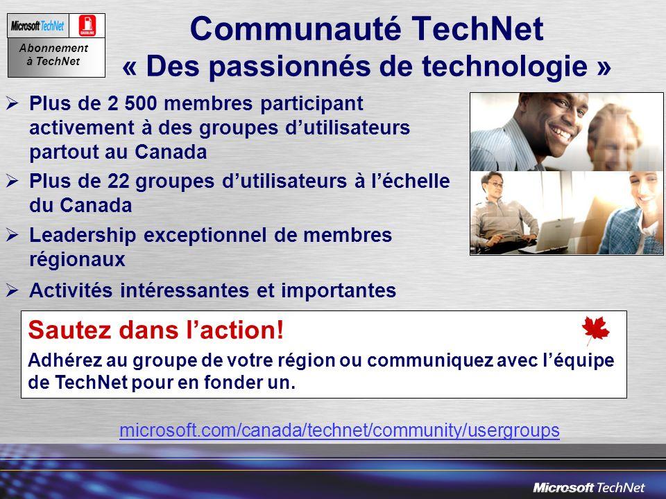 Communauté TechNet « Des passionnés de technologie » Plus de 2 500 membres participant activement à des groupes dutilisateurs partout au Canada Plus de 22 groupes dutilisateurs à léchelle du Canada Leadership exceptionnel de membres régionaux Activités intéressantes et importantes Abonnement à TechNet Sautez dans laction.
