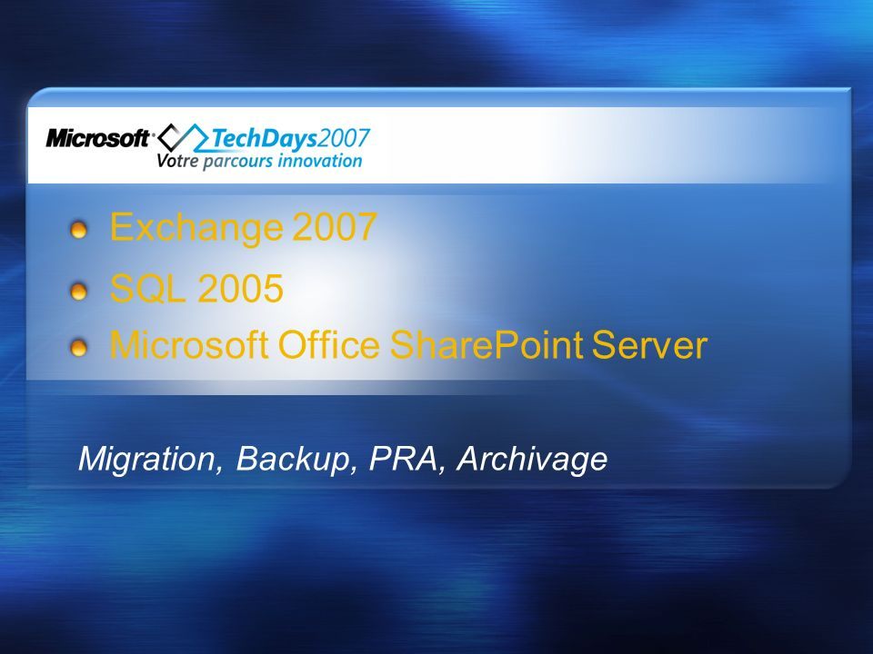 Exchange 2007 SQL 2005 Microsoft Office SharePoint Server Migration, Backup, PRA, Archivage
