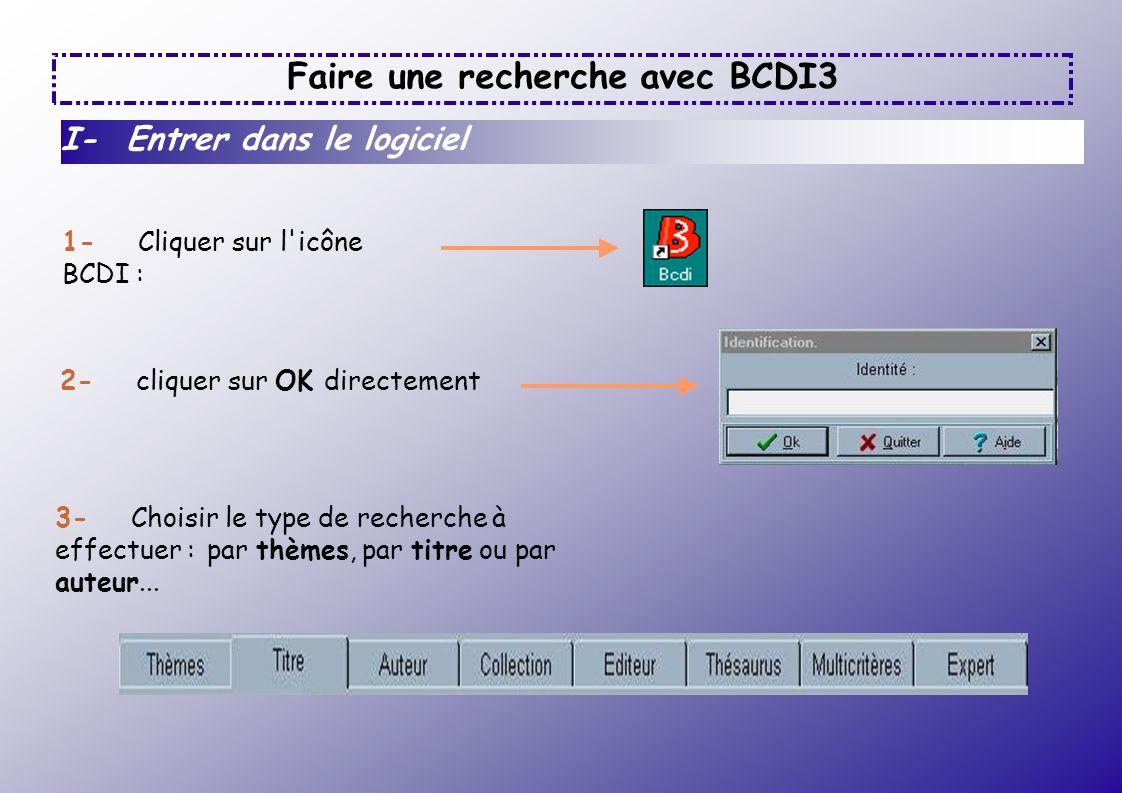 Faire une recherche avec BCDI3 1- Cliquer sur l'icône BCDI : I- Entrer dans le logiciel 2- cliquer sur OK directement 3- Choisir le type de recherche
