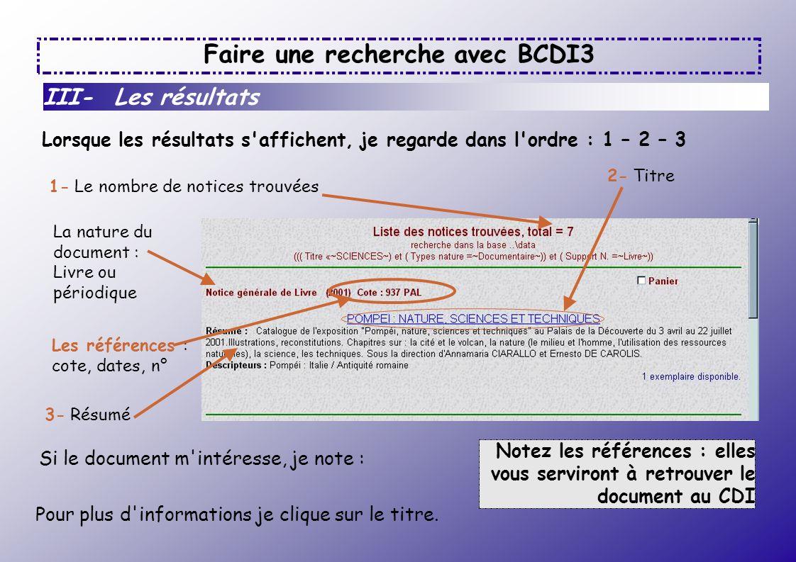 Faire une recherche avec BCDI3 III- Les résultats Lorsque les résultats s'affichent, je regarde dans l'ordre : 1 – 2 – 3 Si le document m'intéresse, j