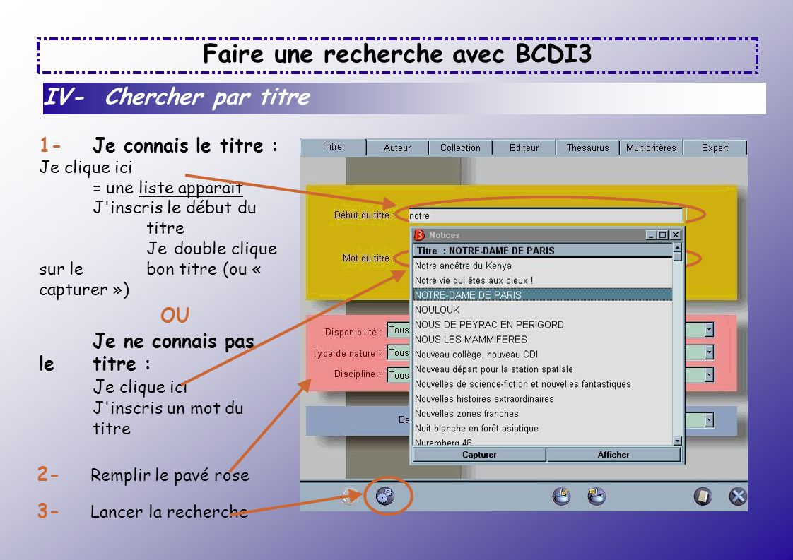 Faire une recherche avec BCDI3 IV- Chercher par titre OU 1- Je connais le titre : Je clique ici = une liste apparaît J'inscris le début du titre Je do