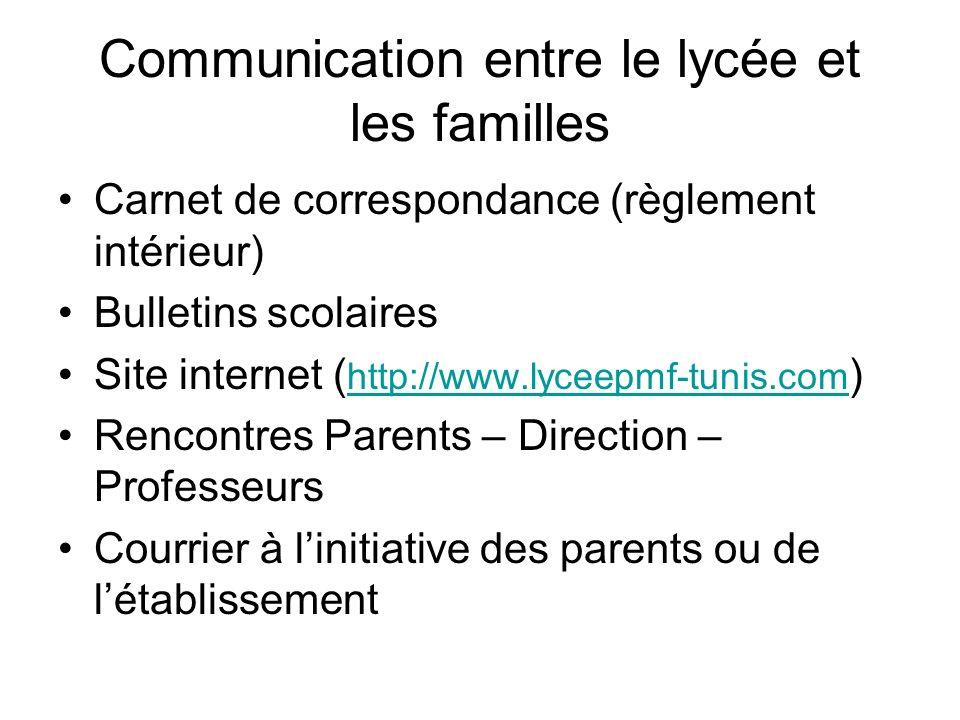 Communication entre le lycée et les familles Carnet de correspondance (règlement intérieur) Bulletins scolaires Site internet ( http://www.lyceepmf-tunis.com ) http://www.lyceepmf-tunis.com Rencontres Parents – Direction – Professeurs Courrier à linitiative des parents ou de létablissement