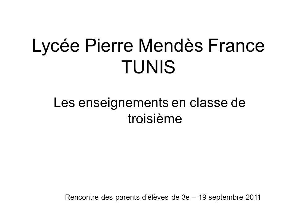 Lycée Pierre Mendès France TUNIS Les enseignements en classe de troisième Rencontre des parents délèves de 3e – 19 septembre 2011