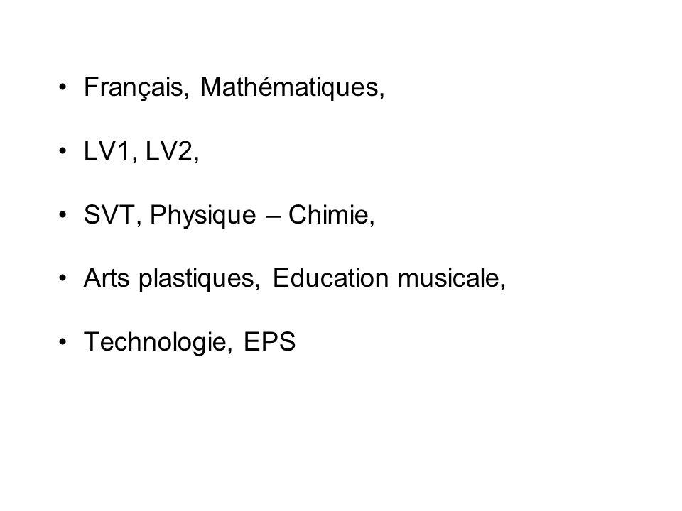 Français, Mathématiques, LV1, LV2, SVT, Physique – Chimie, Arts plastiques, Education musicale, Technologie, EPS