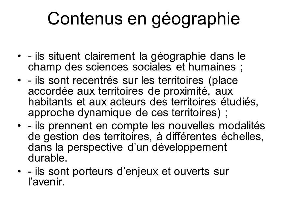 Contenus en géographie - ils situent clairement la géographie dans le champ des sciences sociales et humaines ; - ils sont recentrés sur les territoir