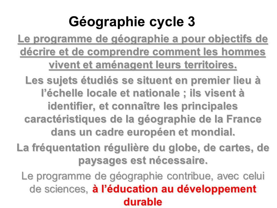 Géographie cycle 3 Le programme de géographie a pour objectifs de décrire et de comprendre comment les hommes vivent et aménagent leurs territoires. L