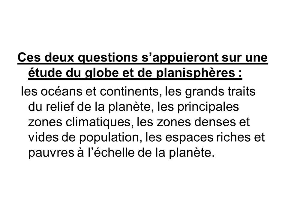 Ces deux questions sappuieront sur une étude du globe et de planisphères : les océans et continents, les grands traits du relief de la planète, les pr