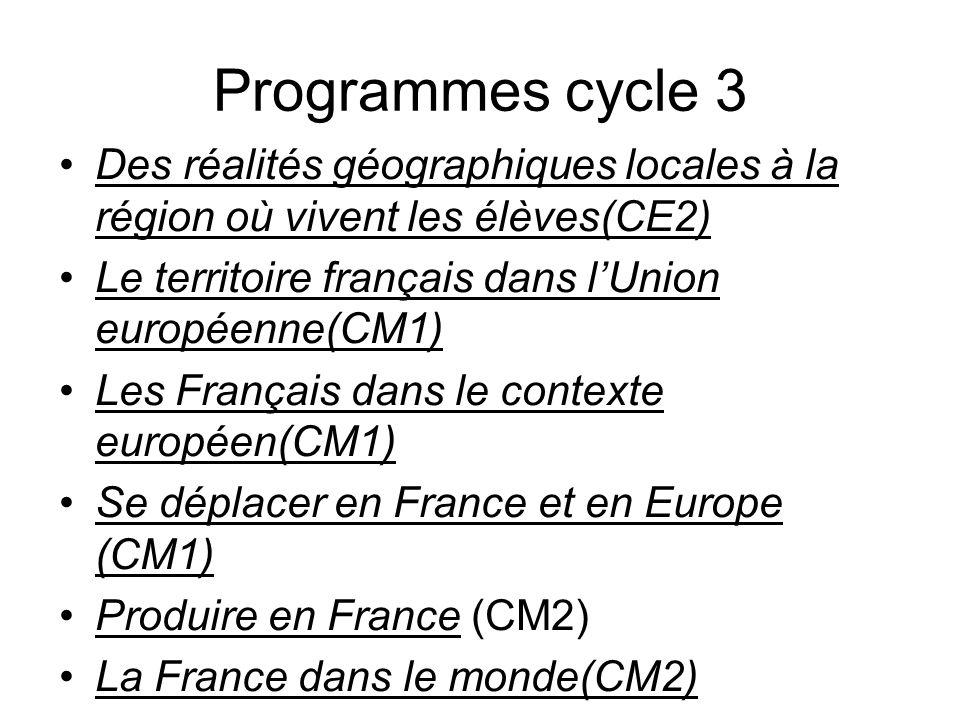 Programmes cycle 3 Des réalités géographiques locales à la région où vivent les élèves(CE2) Le territoire français dans lUnion européenne(CM1) Les Fra