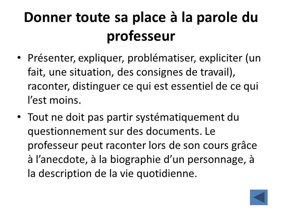 Donner toute sa place à la parole du professeur Présenter, expliquer, problématiser, expliciter (un fait, une situation, des consignes de travail), ra