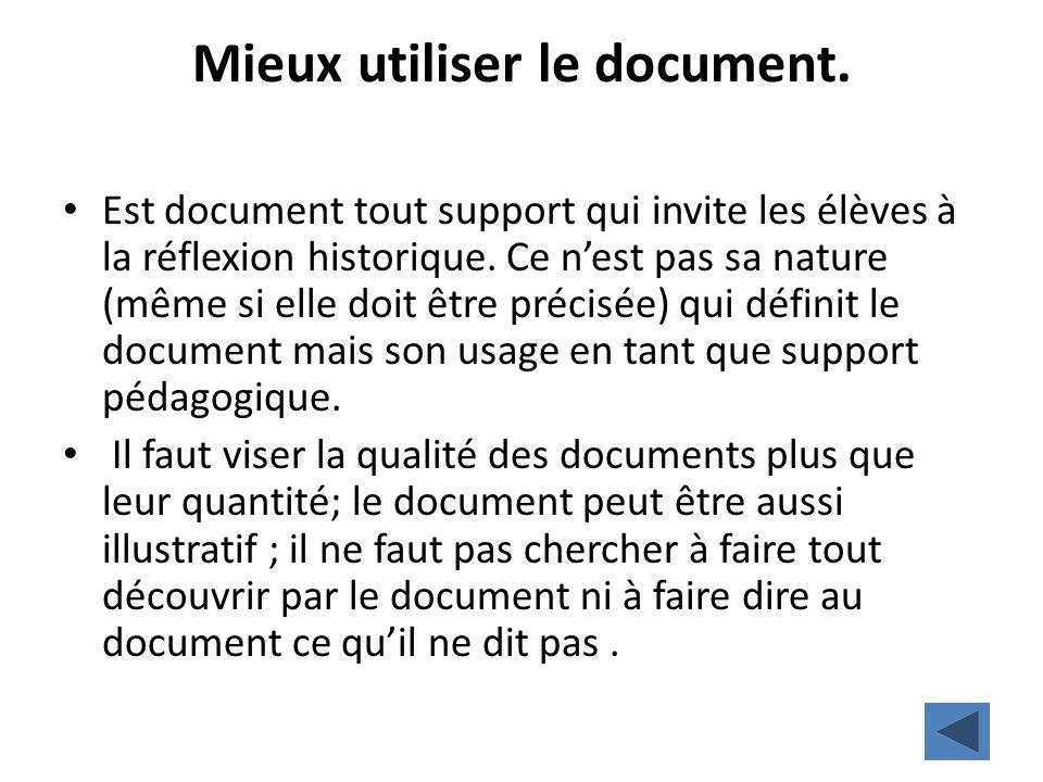 Mieux utiliser le document. Est document tout support qui invite les élèves à la réflexion historique. Ce nest pas sa nature (même si elle doit être p