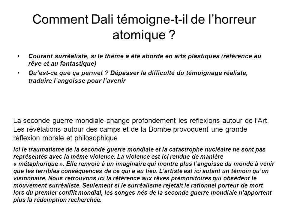 Comment Dali témoigne-t-il de lhorreur atomique ? Courant surréaliste, si le thème a été abordé en arts plastiques (référence au rêve et au fantastiqu