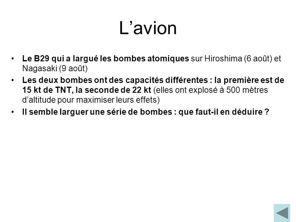 Lavion Le B29 qui a largué les bombes atomiques sur Hiroshima (6 août) et Nagasaki (9 août) Les deux bombes ont des capacités différentes : la premièr