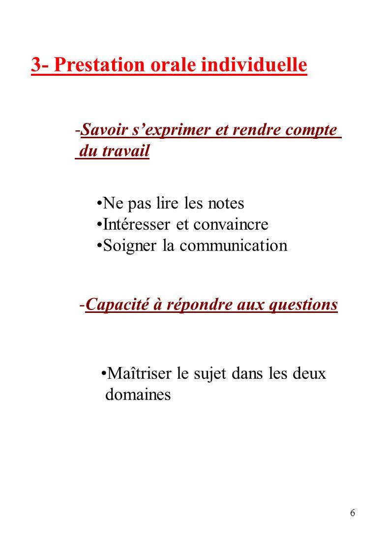 6 3- Prestation orale individuelle -Savoir sexprimer et rendre compte du travail Ne pas lire les notes Intéresser et convaincre Soigner la communicati