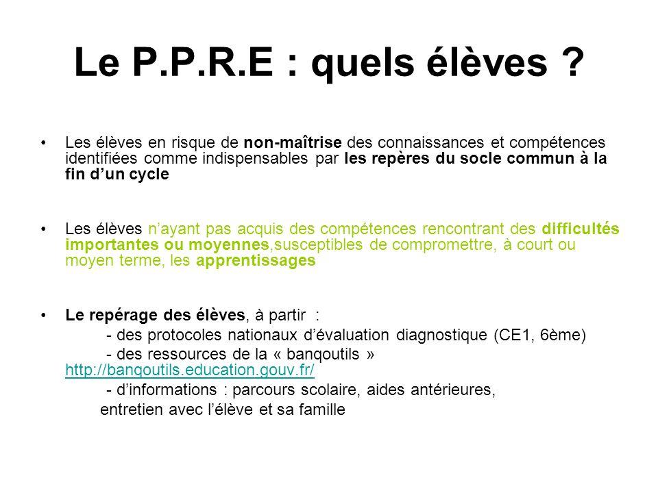 Le P.P.R.E : quels élèves ? Les élèves en risque de non-maîtrise des connaissances et compétences identifiées comme indispensables par les repères du