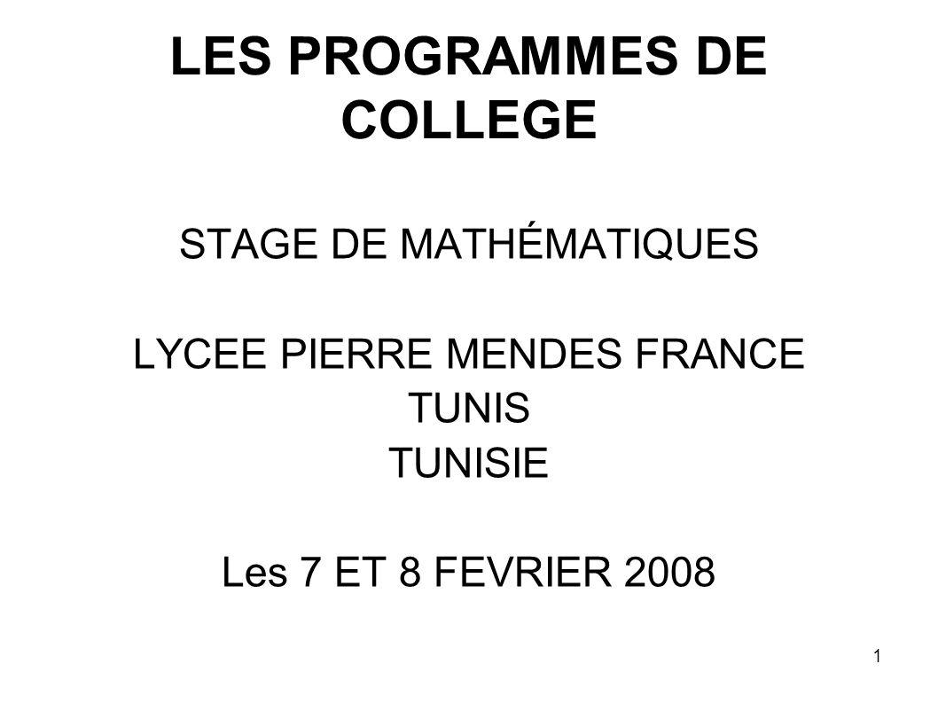 1 LES PROGRAMMES DE COLLEGE STAGE DE MATHÉMATIQUES LYCEE PIERRE MENDES FRANCE TUNIS TUNISIE Les 7 ET 8 FEVRIER 2008