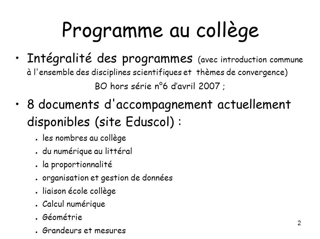 3 Enseignement des mathématiques Cycle 3 de l école primaire –Programme –documents d application –documents d accompagnement Programmes réécrits pour intégrer le socle en 2007 Cycle central : 4 ème à la rentrée 2007...