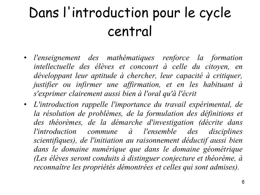 6 Dans l'introduction pour le cycle central l'enseignement des mathématiques renforce la formation intellectuelle des élèves et concourt à celle du ci