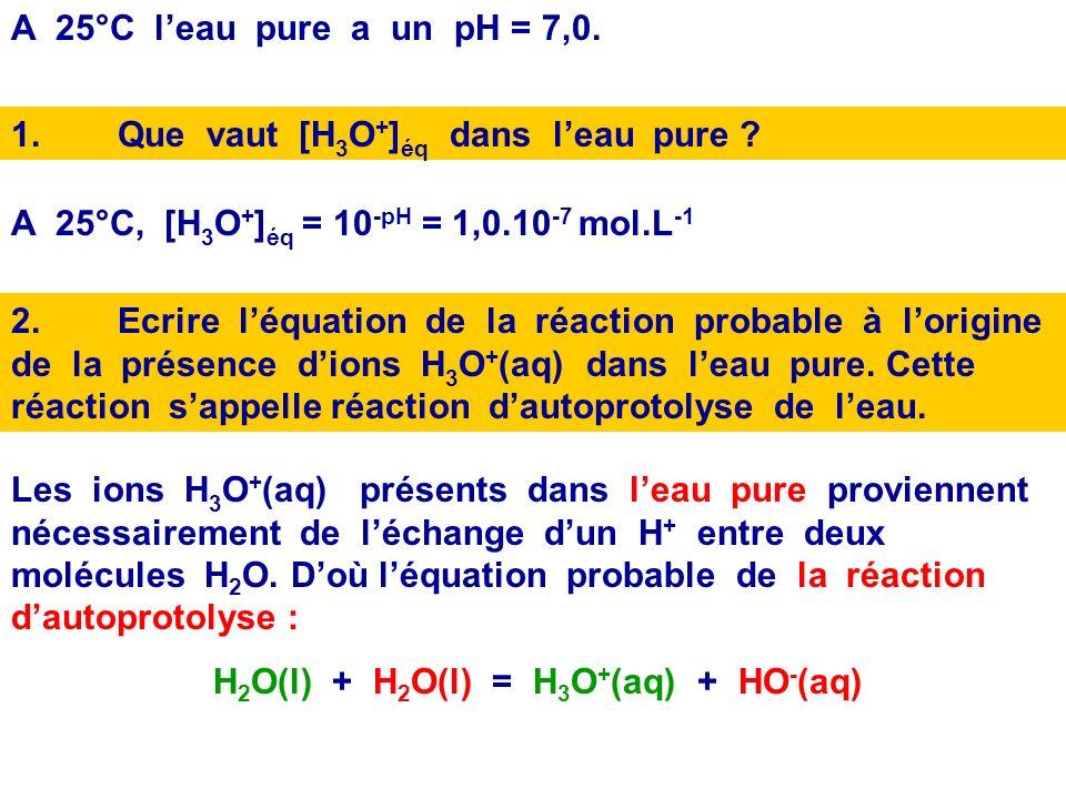 A 25°C leau pure a un pH = 7,0.1.Que vaut [H 3 O + ] éq dans leau pure .