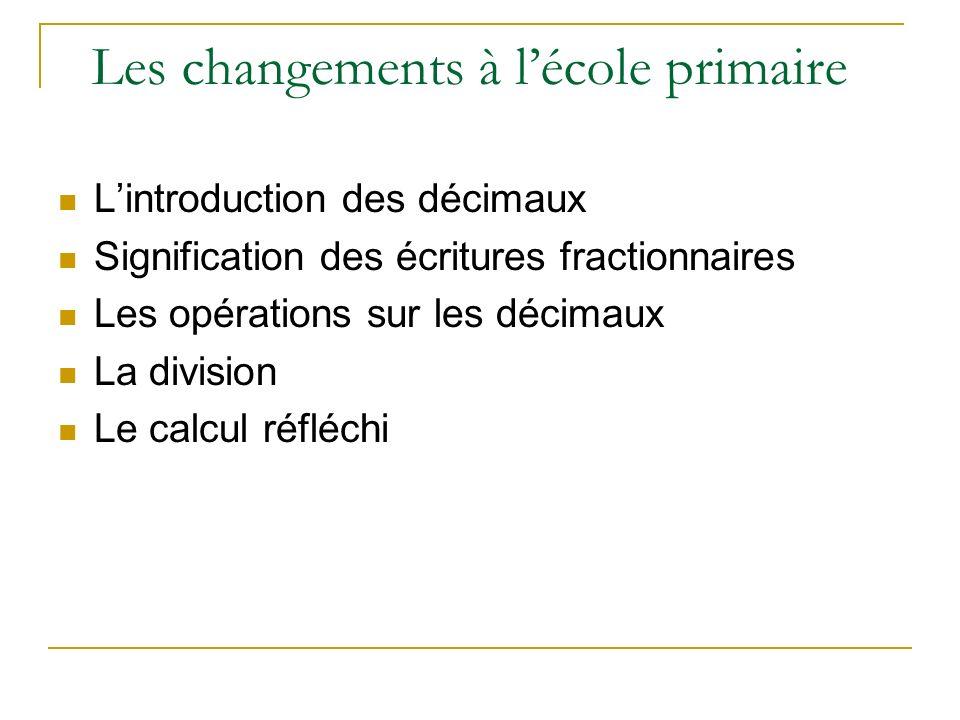 Les changements à lécole primaire Lintroduction des décimaux Signification des écritures fractionnaires Les opérations sur les décimaux La division Le calcul réfléchi