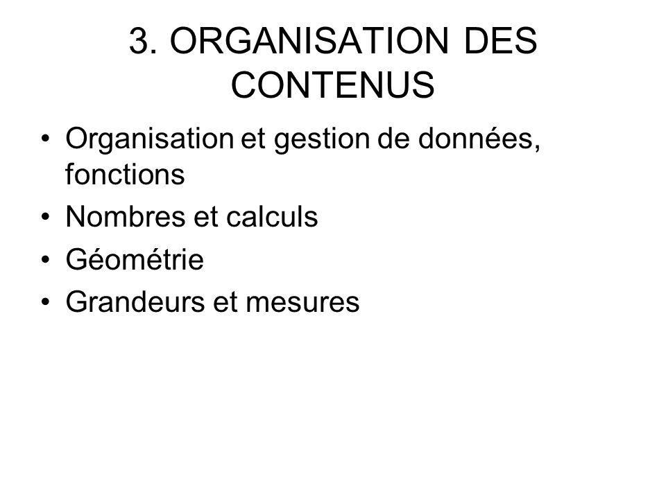 3. ORGANISATION DES CONTENUS Organisation et gestion de données, fonctions Nombres et calculs Géométrie Grandeurs et mesures