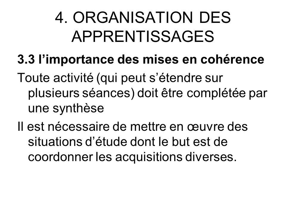 4. ORGANISATION DES APPRENTISSAGES 3.3 limportance des mises en cohérence Toute activité (qui peut sétendre sur plusieurs séances) doit être complétée