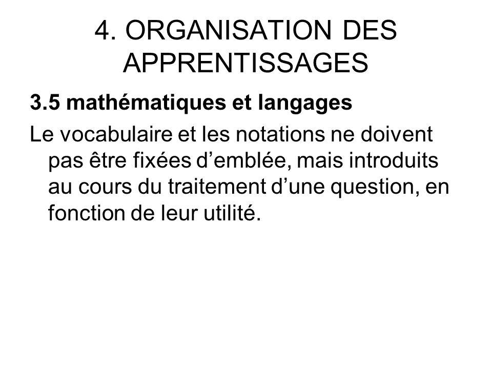 4. ORGANISATION DES APPRENTISSAGES 3.5 mathématiques et langages Le vocabulaire et les notations ne doivent pas être fixées demblée, mais introduits a