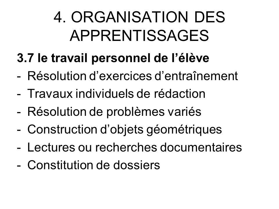 4. ORGANISATION DES APPRENTISSAGES 3.7 le travail personnel de lélève -Résolution dexercices dentraînement -Travaux individuels de rédaction -Résoluti