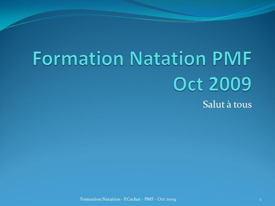 Salut à tous 1Formation Natation - P.Cachat - PMF - Oct 2009
