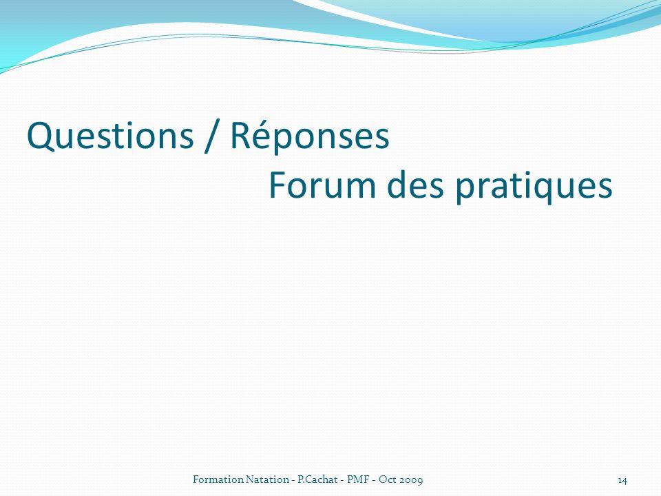 Questions / Réponses Forum des pratiques 14Formation Natation - P.Cachat - PMF - Oct 2009