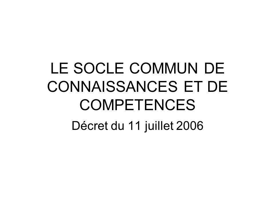 LE SOCLE COMMUN DE CONNAISSANCES ET DE COMPETENCES Décret du 11 juillet 2006
