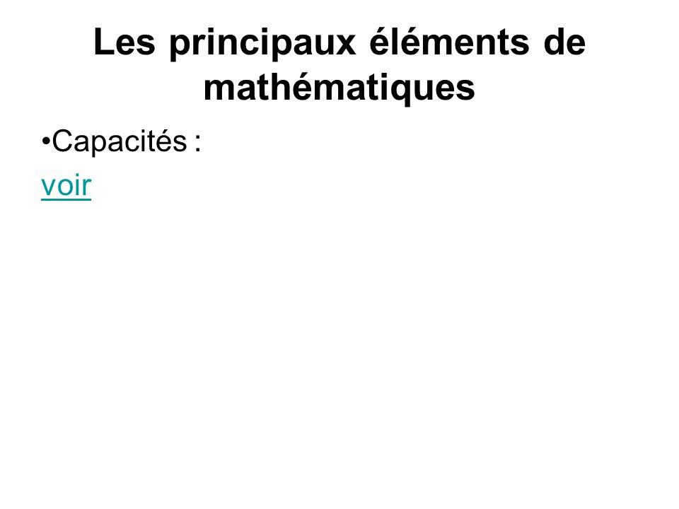 Les principaux éléments de mathématiques Capacités : voir