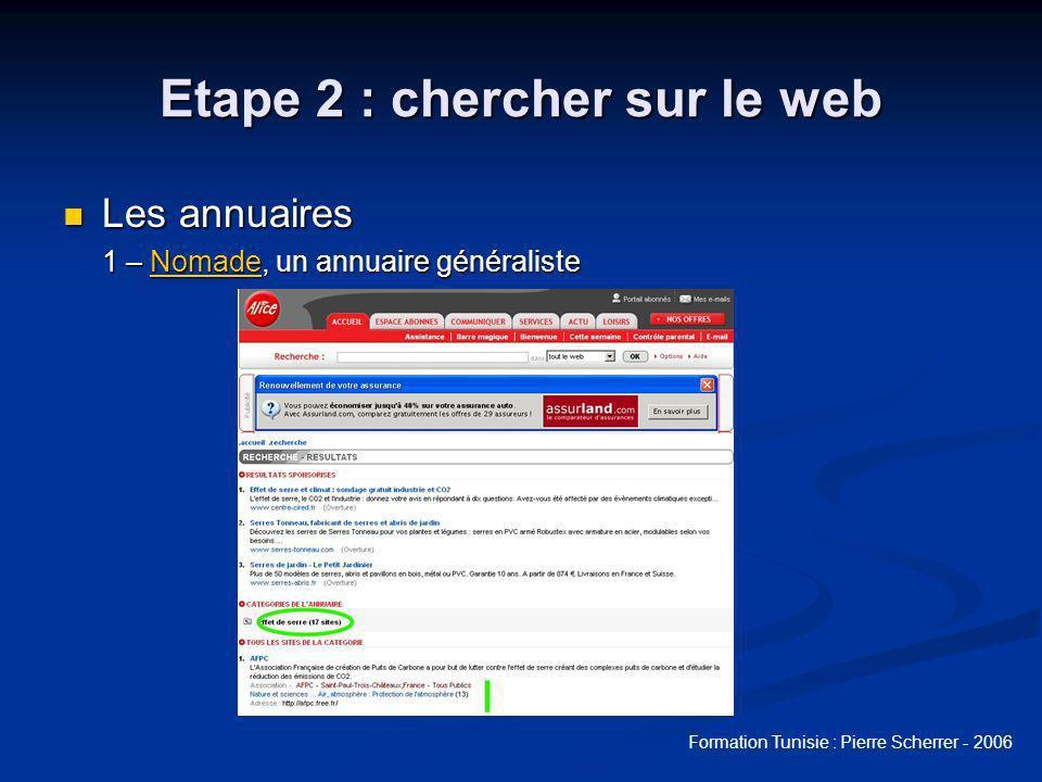 Formation Tunisie : Pierre Scherrer - 2006 Etape 2 : chercher sur le web Les annuaires Les annuaires 1 – Nomade, un annuaire généraliste Nomade