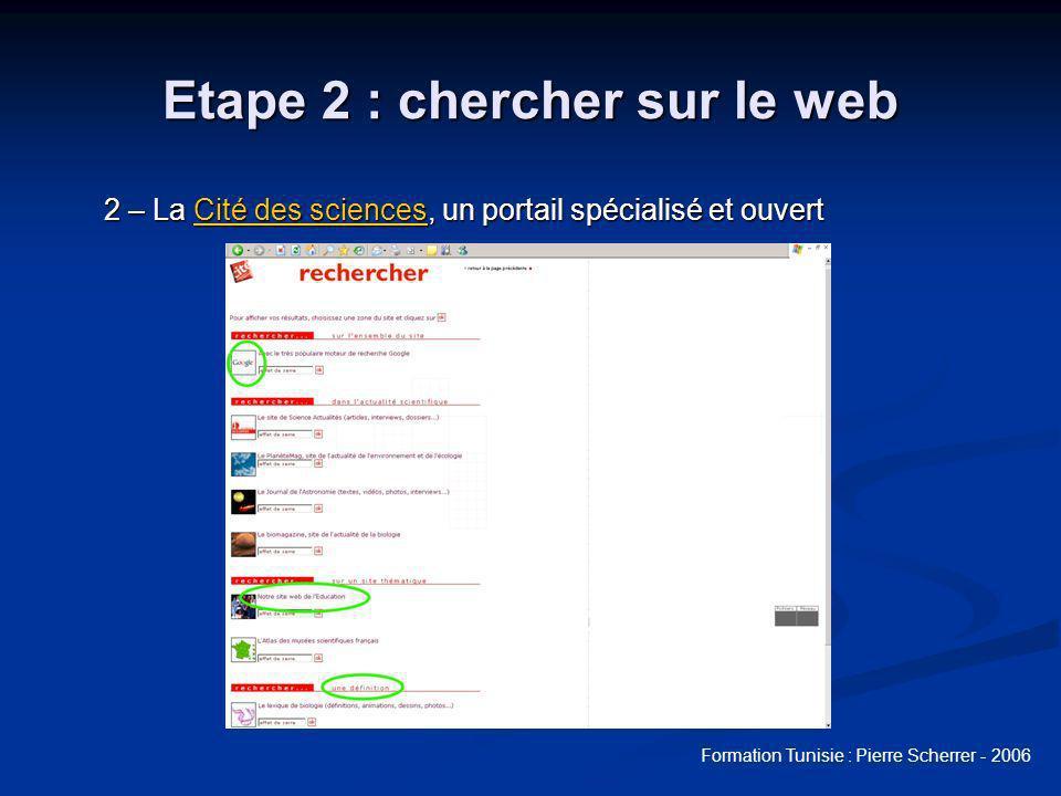 Formation Tunisie : Pierre Scherrer - 2006 Etape 2 : chercher sur le web 2 – La Cité des sciences, un portail spécialisé et ouvert Cité des sciencesCité des sciences