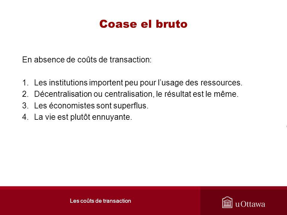Les coûts de transaction Coase el bruto En absence de coûts de transaction: 1.Les institutions importent peu pour lusage des ressources.