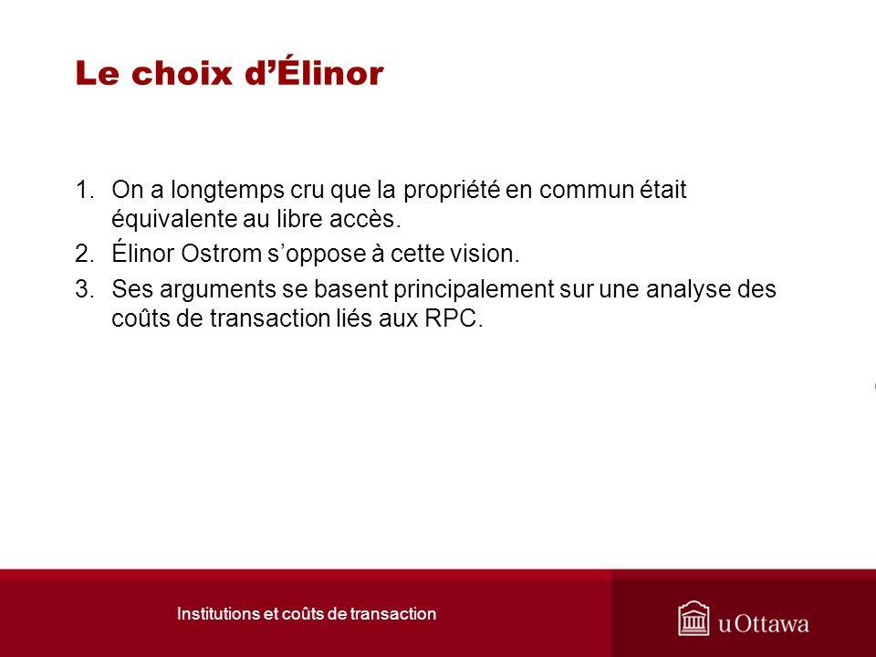 Institutions et coûts de transaction Le choix dÉlinor 1.On a longtemps cru que la propriété en commun était équivalente au libre accès.