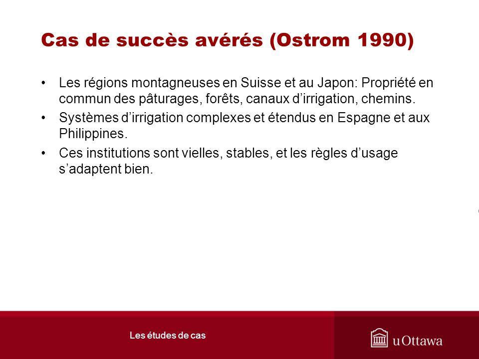 Cas de succès avérés (Ostrom 1990) Les régions montagneuses en Suisse et au Japon: Propriété en commun des pâturages, forêts, canaux dirrigation, chemins.